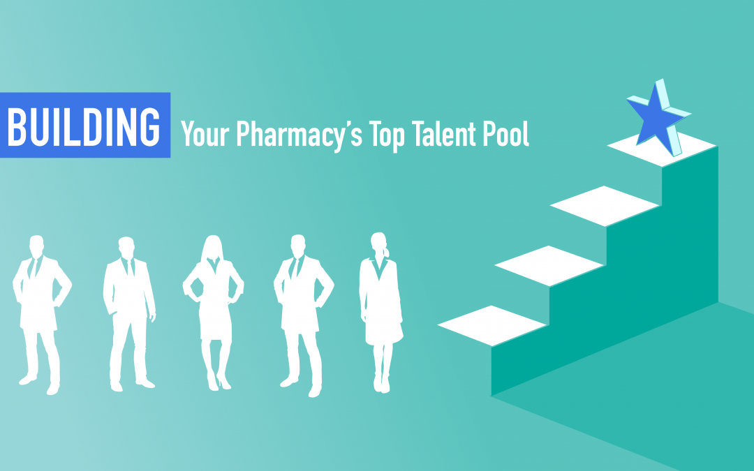 Building Your Pharmacy's Top Talent Pool