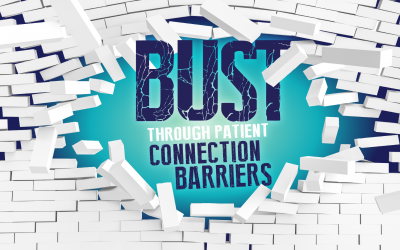First Rate Patient Care Part 2 – Breaking Down Three Critical Patient Connection Barriers